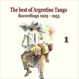 Bild för 'The best of Argentine Tango Vol. 1 / 78 rpm recordings 1925 - 1955'
