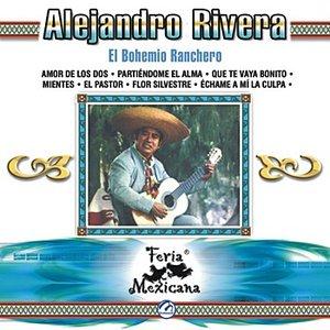 Image for 'Alejandro Rivera - El Bohemio Ranchero - Feria Mexicana'