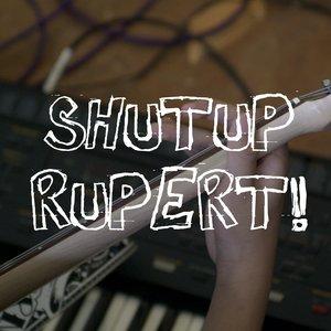 Image for 'SHUTUP RUPERT!'