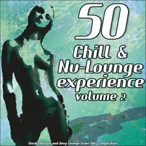 Image for '50 Chill & Nu-Lounge Experience, Vol. 2 (Great Chillout and Deep Lounge Tunes Hits Compilation)'