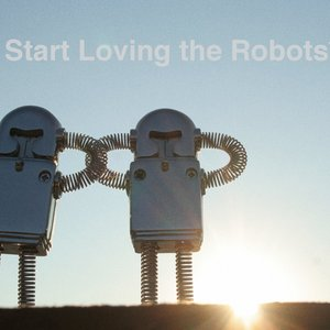 Image pour 'Start Loving the Robots'
