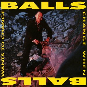 Image for 'Balls Change When Balls Want To Change'