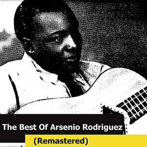 Image for 'The Best Of Arsenio Rodriguez (Remastered)'