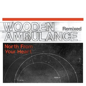 Image for 'North From Your Heart: Wooden Ambulance Remixed'