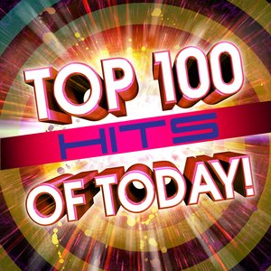 Image for 'Top 100 Hits Of Today!'