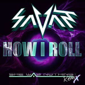 """Image for 'SAVANT """"How I Roll"""" (She Was Nothing REMIX)'"""