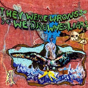 Image for 'They Were Wrong, So We Drowned'