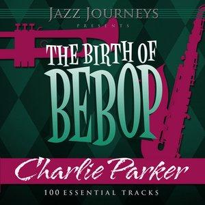 Image for 'Jazz Journeys Presents the Birth of Bebop - Charlie Parker (100 Essential Tracks)'