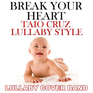 Image for 'Break Your Heart (Taio Cruz Lullaby Style)'