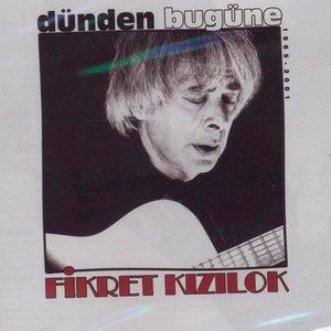 Image for 'Dunden Bugune Fikret Kizilok'