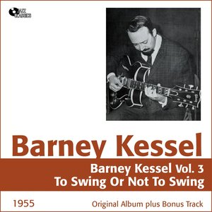 Image for 'Barney Kessel, Vol. 3 (To Swing or Not to Swing, Original Album Plus Bonus Tracks, 1955)'