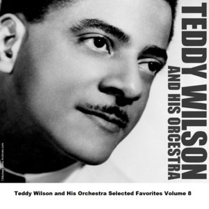 """""""Teddy Wilson and His Orchestra Selected Favorites, Vol. 8""""的图片"""
