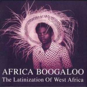 Image for 'Africa Boogaloo: The Latinization of West Africa'