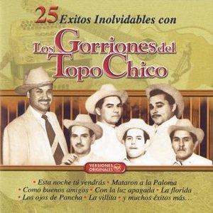 Image for '25 Exitos Inolvidables Con Los Gorriones Del Topo Chico'