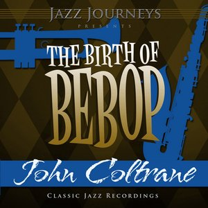 Image for 'Jazz Journeys Presents the Birth of Bebop - John Coltrane'
