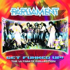 Imagen de 'Get The Funk Up - The Ultimate Parliament Collection'