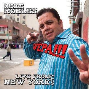Image for 'Mike Robles Live from New York City - WEPA!!!'
