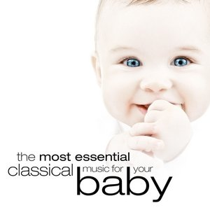 Image for 'The Most Essential Classical Music for Your Baby'