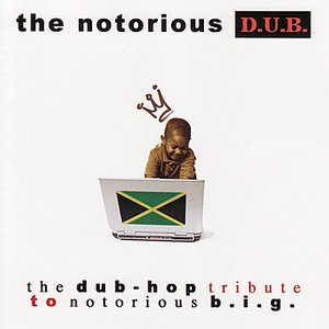 Image for 'The Notorius D.U.B.: The Dub-Hop Tribute to Notorious B.I.G.'