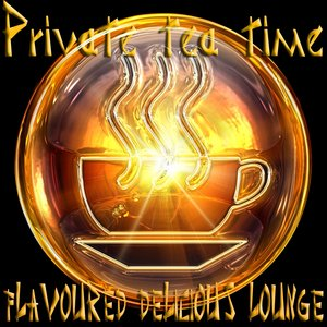 Image for 'Private Tea Time, Flavoured Delicious Lounge (A Tastefully Selection of Relaxation Chill Out Music)'