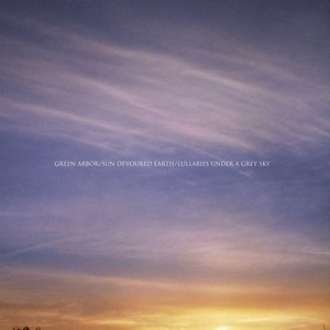 Image for 'Green Arbor/Sun Devoured Earth/Lullabies Under A Grey Sky'