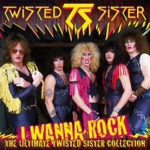 Image for 'I Wanna Rock: The Ultimate Twisted Sister Collection'