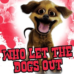 Image for 'Who Let The Dogs Out   [Tribute]'