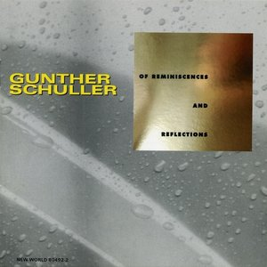 Image for 'Gunther Schuller: Of Reminiscences and Reflections'