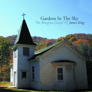 Image for 'Gardens in the Sky: The Bluegrass Gospel of James King'