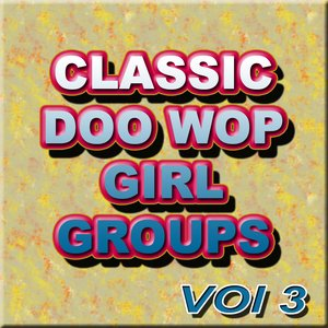 Image for 'Classic Doo Wop Girl Groups Vol 3'