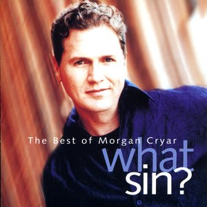 Image for 'What Sin? The Very Best Of Morgan Cryar'