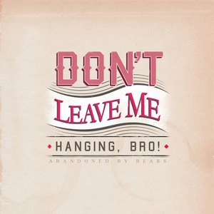 Image for 'Don't Leave Me Hanging, Bro!'