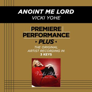Image for 'Anoint Me Lord (Premiere Performance Plus Track)'