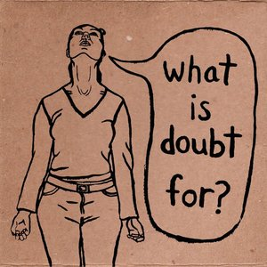 Imagen de 'What Is Doubt For?'