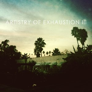 Image for 'Artistry of Exhaustion III'