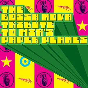 Immagine per 'The Bossa Nova Tribute to M.I.A.'s Paper Planes'