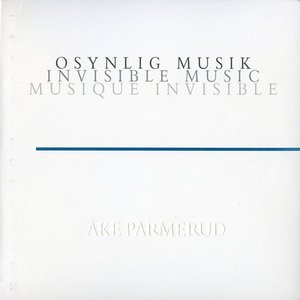 Imagem de 'Åke Parmerud: Osynlig Musik - Invisible Music - Musique Invisible'