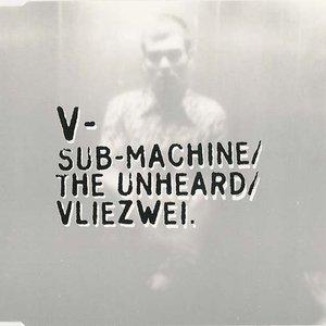 Imagem de 'Sub-Machine / The Unheard / Vliezwei'