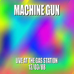 Image for 'Machine Gun Live at the Gas Station 12/3/88'