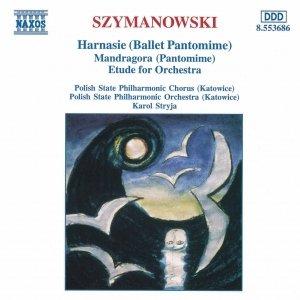Image for 'SZYMANOWSKI: Harnasie / Mandragora / Etude for Orchestra'