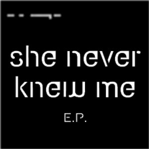 Image for 'She Never Knew Me'