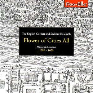 Image for 'Flower of Cities All - Music in London 1580-1620'