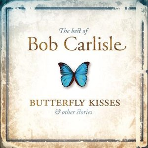 Bild für 'The Best of Bob Carlisle: Butterfly Kisses & Other Stories'