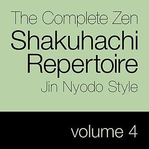 Image for 'The Complete Zen Shakuhachi Repertoire, Jin Nyodo Style - Vol. 4'