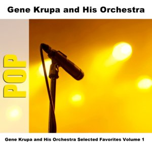 Image for 'Gene Krupa and His Orchestra Selected Favorites, Vol. 1'