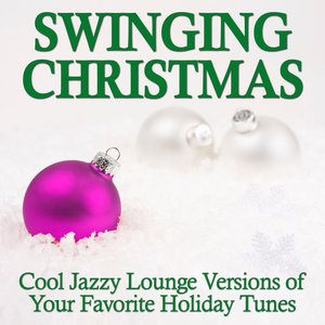 Image for 'Swinging Christmas - Cool Jazzy Lounge Versions of Your Favorite Holiday Tunes'