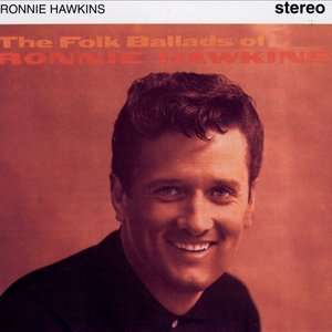 Image for 'The Folk Ballads Of Ronnie Hawkins'