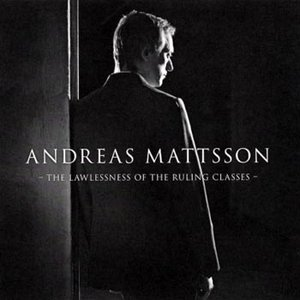 Image for 'Andreas Mattsson - The lawlessness of the ruling classes'