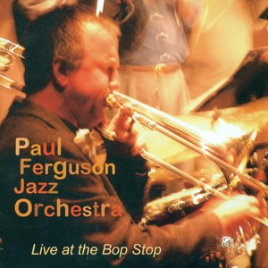 Image for 'Paul Ferguson Jazz Orchestra: Live at the Bop Stop'