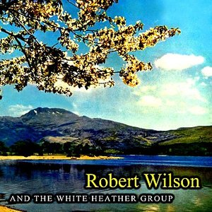 Imagem de 'Robert Wilson And The White Heather Group'